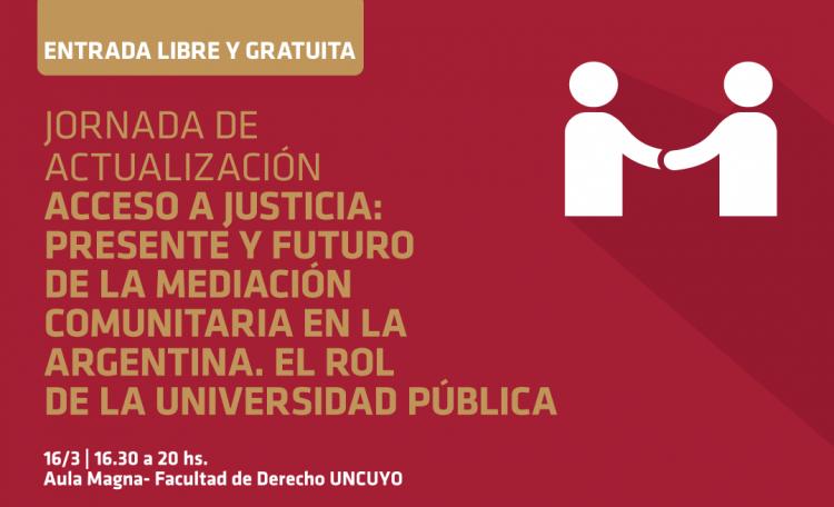 Jornada de Actualización Acceso a Justicia: Presente y Futuro de la Mediación Comunitaria en la Argentina. El Rol de la Universidad Pública