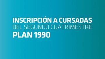Inscripción a cursadas del Segundo Semestre - PLAN 1984/1990