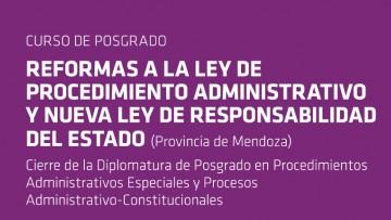 """Curso de Posgrado: """"Reformas a la Ley de Procedimiento Administrativo y nueva Ley de Responsabilidad del Estado (Provincia de Mendoza)"""""""